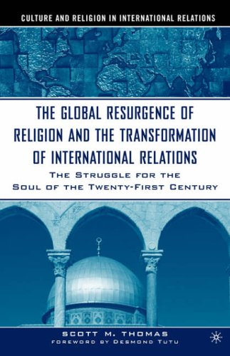 9781403961129: The Global Resurgence of Religion and the Transformation of International Relations: The Struggle for the Soul of the Twenty-First Century (Culture and Religion in International Relations)