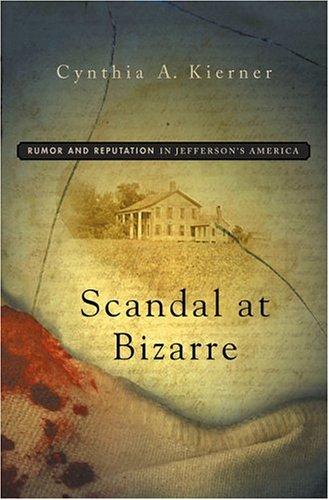 Scandal at Bizarre: Rumor and Reputation in: Kierner, Cynthia A.