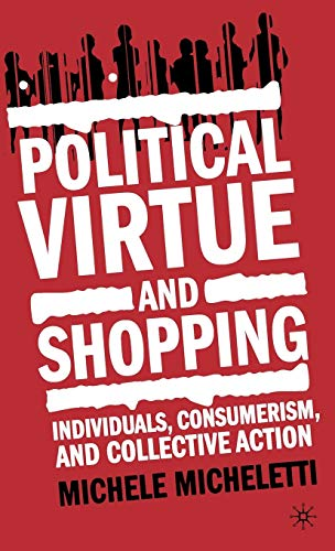 9781403961334: Political Virtue and Shopping: Individuals, Consumerism, and Collective Action