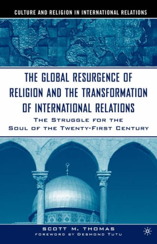 9781403961570: The Global Resurgence of Religion and the Transformation of International Relations: The Struggle for the Soul of the Twenty-First Century (Culture and Religion in International Relations)