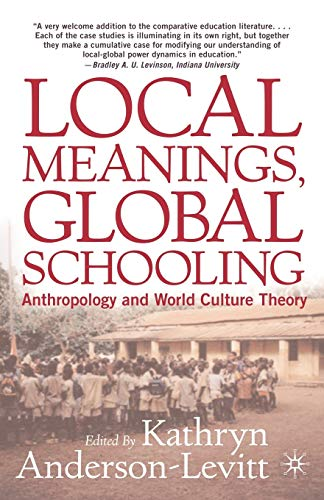 9781403961631: Local Meanings, Global Schooling: Anthropology and World Culture Theory