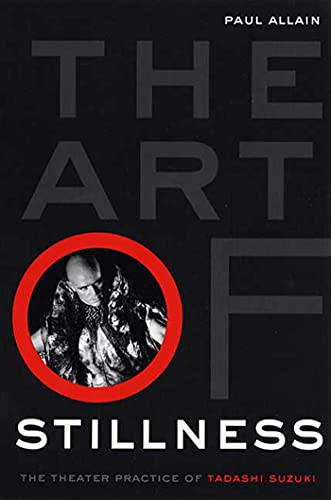 9781403961709: The Art of Stillness: The Theater Practice of Tadashi Suzuki