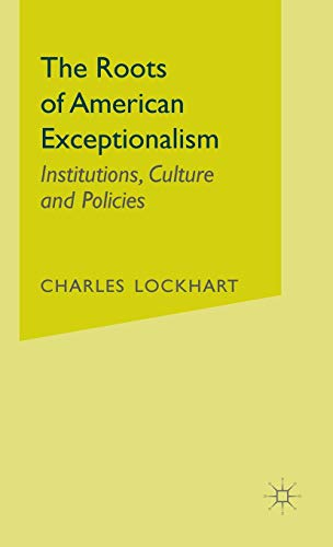 9781403961952: The Roots of American Exceptionalism: Institutions, Culture and Policies