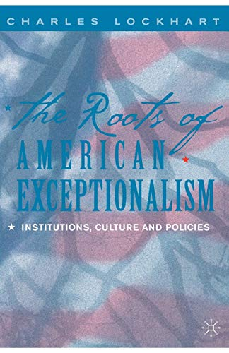 9781403961969: The Roots of American Exceptionalism: Institutions, Culture and Policies