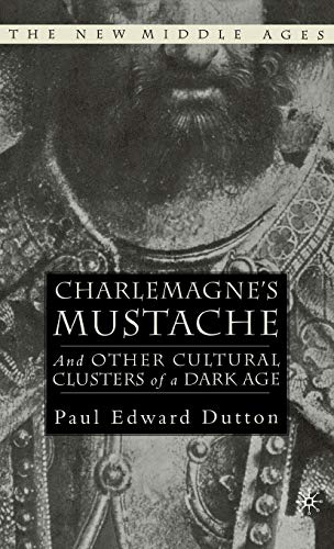 9781403962232: Charlemagne's Mustache: And Other Cultural Clusters of a Dark Age (The New Middle Ages)