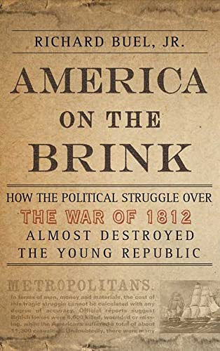 9781403962386: America on the Brink: How the Political Struggle Over the War of 1812 Almost Destroyed the Young Republic