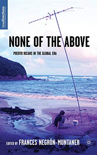 9781403962454: None of the Above: Puerto Ricans in the Global Era (New Directions in Latino American Culture)