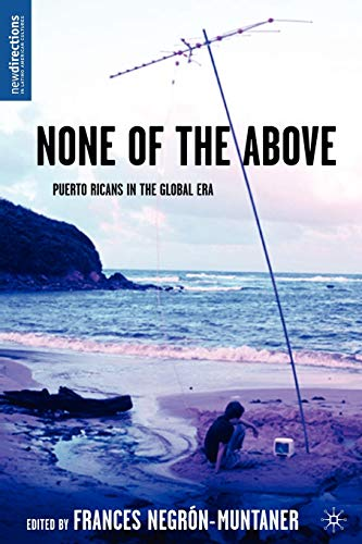 9781403962461: None of the Above: Puerto Ricans in the Global Era (New Directions in Latino American Cultures)