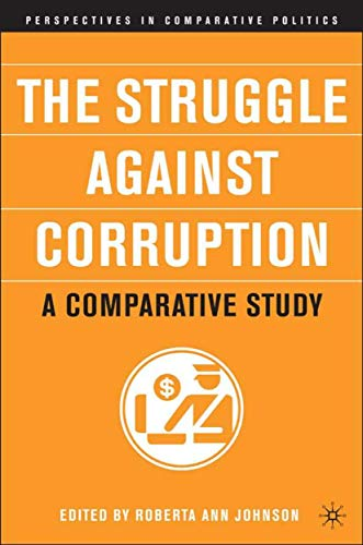 The Struggle Against Corruption: A Comparative Study: Roberta Ann Johnson