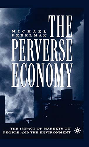 9781403962713: The Perverse Economy: The Impact of Markets on People and the Environment