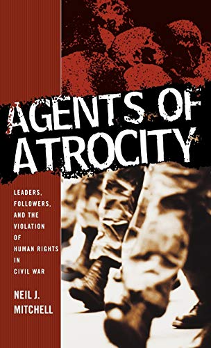 9781403962744: Agents of Atrocity: Leaders, Followers, and the Violation of Human Rights in Civil War