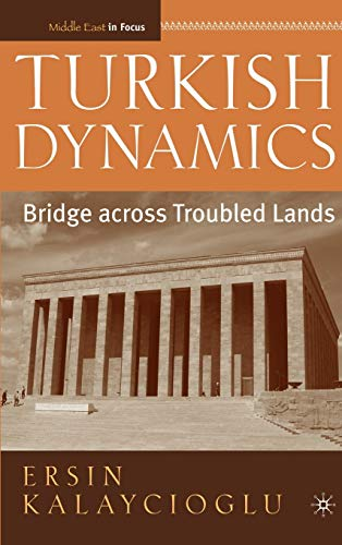 9781403962799: Turkish Dynamics: Bridge across Troubled Lands (The Middle East in Focus)