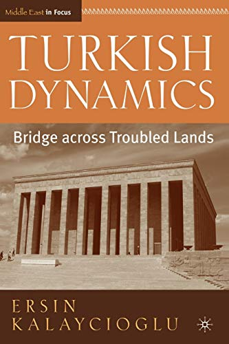 9781403962805: Turkish Dynamics: Bridge across Troubled Lands (The Middle East in Focus)