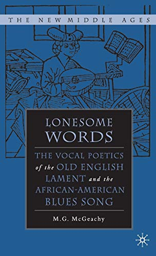 Lonesome Words The Vocal Poetics of the Old English Lament and the African-American Blues Song: ...