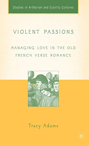 Violent Passions: Managing Love in the Old: Tracy Adams