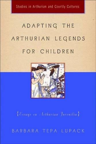 Adapting The Arthurian Legends For Children: Essays On Arthurian Juvenilia (Studies In Arthurian ...