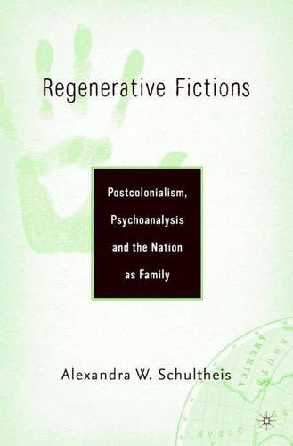 9781403963086: Regenerative Fictions: Postcolonialism, Psychoanalysis, and the Nation as Family