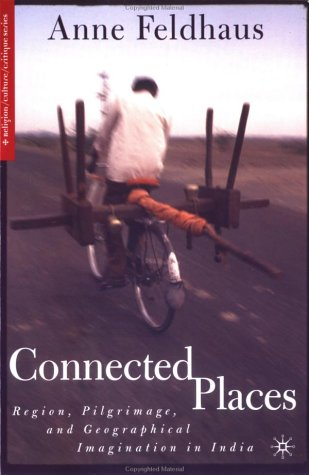 9781403963246: Connected Places: Region, Pilgrimage, and Geographical Imagination in India (Religion/Culture/Critique)