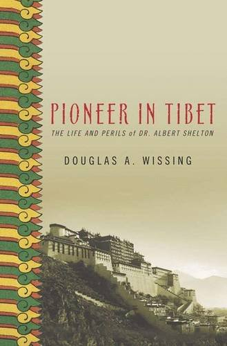9781403963284: Pioneer in Tibet: The Life and Perils of Dr. Albert Shelton