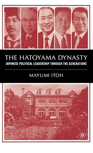 The Hatoyama Dynasty: Japanese Political Leadership Through The Generations