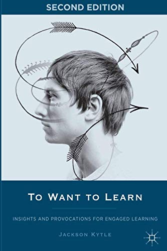 To Want to Learn: Insights and Provocations For Engaged Learning: Jackson Kytle