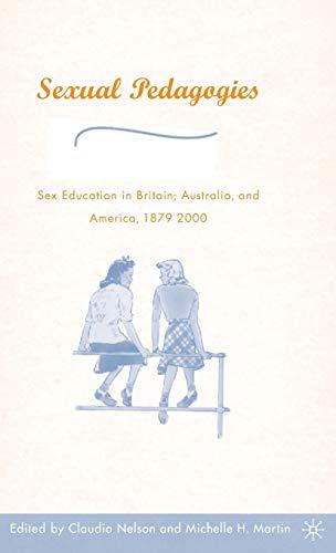9781403963505: Sexual Pedagogies: Sex Education in Britain, Australia, and America, 1879–2000