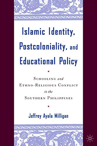 9781403963512: Islamic Identity, Postcoloniality, and Educational Policy: Schooling and Ethno-Religious Conflict in the Southern Philippines