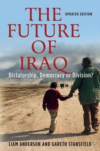 9781403963543: Future of Iraq: Dictatorship, Democracy, or Division