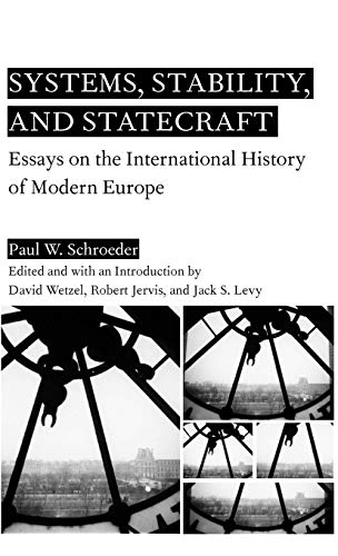 Systems, Stability, and Statecraft: Essays on the: Paul W. Schroeder;
