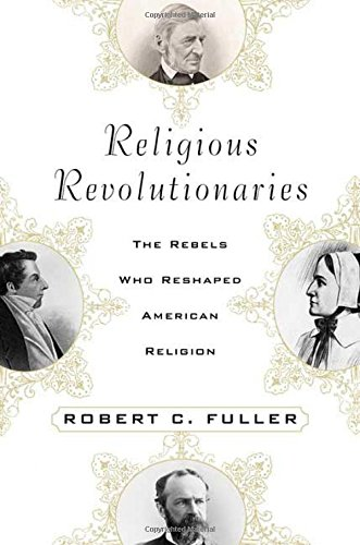 9781403963611: Religious Revolutionaries: The Rebels Who Reshaped American Religion