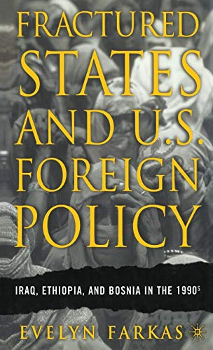 9781403963734: Fractured States and U.S. Foreign Policy: Iraq, Ethiopia, and Bosnia in the 1990s