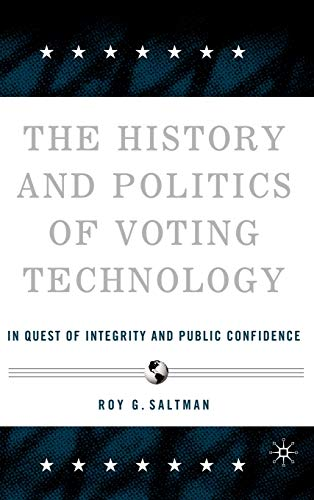 The History and Politics of Voting Technology: In Quest of Integrity and Public Confidence: Saltman...