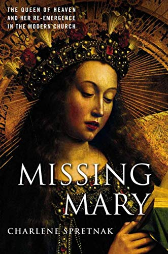 9781403963987: Missing Mary: The Queen of Heaven and Her Re-Emergence in the Modern Church