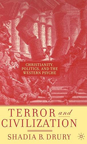 Terror and Civilization: Christianity, Politics, and the Western Psyche: Drury, Shadia B.