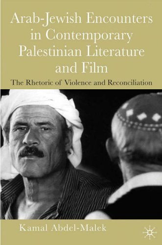 The Rhetoric of Violence: Arab-Jewish Encounters in Contemporary Palestinian Literature and Film: ...