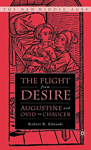 The Flight from Desire: Augustine and Ovid: Edwards, R.
