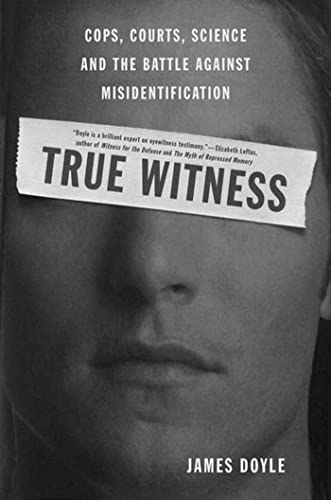 True Witness: Cops Courts Science & The: Doyle, James M.