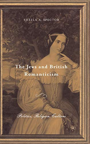 The Jews and British Romanticism: Politics, Religion, Culture (v. 2): Sheila A. Spector
