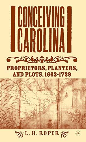 9781403964793: Conceiving Carolina: Proprietors, Planters, and Plots, 1662-1729