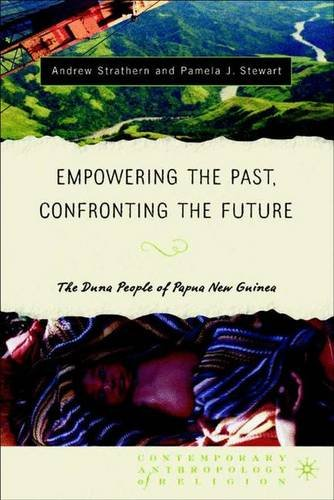 9781403964908: Empowering the Past, Confronting the Future: The Duna People of Papua New Guinea (Contemporary Anthropology of Religion)