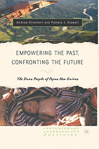9781403964915: Empowering the Past, Confronting the Future: The Duna People of Papua New Guinea (Contemporary Anthropology of Religion)