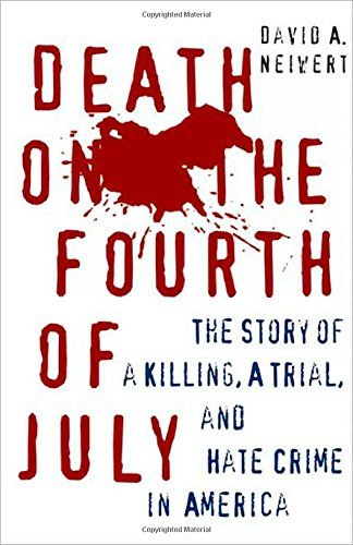 DEATH ON THE FOURTH OF JULY: The Story of a Killing, A Trial, and Hate Crime in America.: NEIWERT, ...