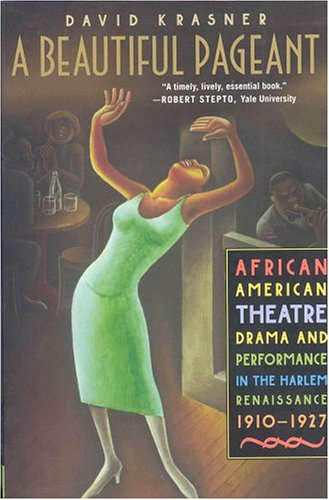 A Beautiful Pageant: African American Theatre, Drama, and Performance in the Harlem Renaissance, 1910-1927 (1403965412) by Krasner, David