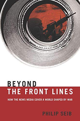 9781403965479: Beyond the Front Lines: How the News Media Cover a World Shaped by War