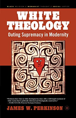 9781403965844: White Theology: Outing Supremacy in Modernity (Black Religion/Womanist Thought/Social Justice)