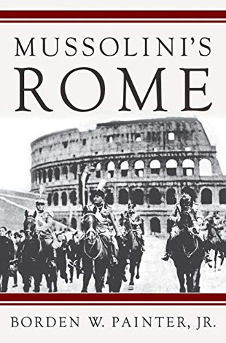 9781403966049: Mussolini's Rome: Rebuilding the Eternal City (Italian & Italian American Studies)