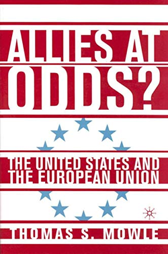 Allies at Odds?: The United States and the European Union: Thomas S. Mowle