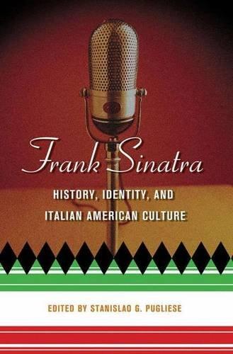 9781403966551: Frank Sinatra: History, Identity, and Italian American Culture (Italian and Italian American Studies)