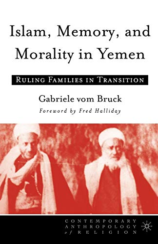 ISLAM, MEMORY, AND MORALITY IN YEMEN. RULING FAMILIES IN TRANSITION