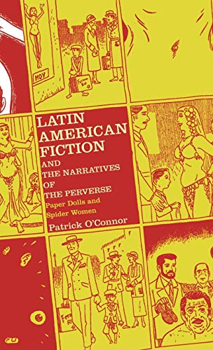 Latin American Fiction and the Narratives of the Perverse: Paper Dolls and Spider Women (1403966788) by P. O'Connor
